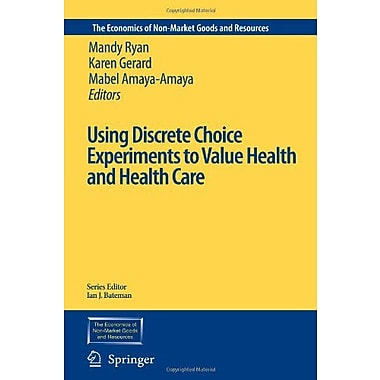 Using Discrete Choice Experiments to Value Health and Health Care(The Economics of Non-Market Goods a (9789048170364)