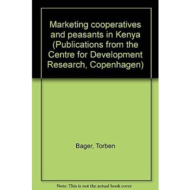 Marketing cooperatives and peasants in Kenya(Publications from the Centre for Development Research, C (9789171061744)