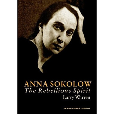 Anna Sokolow: The Rebellious Spirit (Choreography and Dance Studies Series), Used Book (9789057021855)