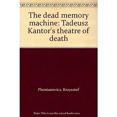 The dead memory machine: Tadeusz Kantor's theatre of death, New Book (9788390186221)