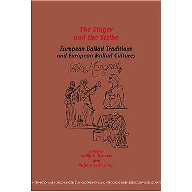 The Singer and the Scribe: European Ballad Traditions and European Ballad Cultures(Internationale For (9789042018518)