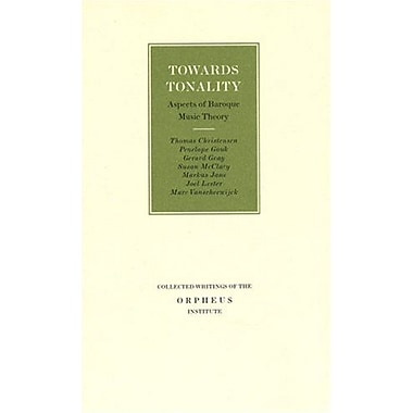 Towards Tonality: Aspects of Baroque Music Theory (Collected Writings of the Orpheus Institute), New Book (9789058675873)