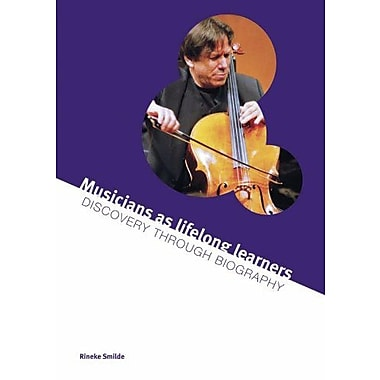 Musicians as lifelong learners:: Discovery through biography (9789059723016)