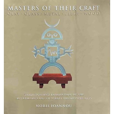 Masters of Their Craft: Tradition and Innovation in Theaustralian Contemporary Decorative Arts (9789057032813)