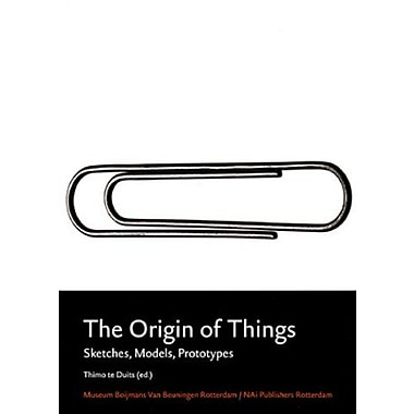 The Origins of Things: Sketches, Models, Prototypes, New Book (9789056623180)