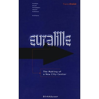 Euralille:The Making of a New City Centre: Koolhaas, Nouvel, Portzamparc, Vasconi, Architects, Used Book (9783764353599)