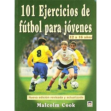 101 Ejercicios De Futbol Para Jovenes De 12 a 16 Anos/ 101 Youth Soccer Drills. Age 12 to 16(Spanish (9788479025137)