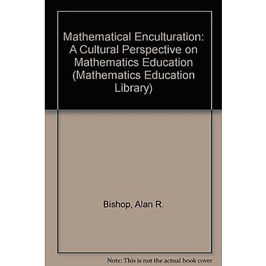 Mathematical Enculturation: A Cultural Perspective on Mathematics Education (Mathematics Education Library), Used(9789027726469)