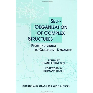 Self-Organization of Complex Structures: From Individual to Collective Dynamics, New Book (9789056990275)