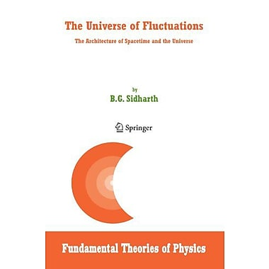 The Universe of Fluctuations: The Architecture of Spacetime and the Universe(Fundamental Theories of (9789048169658)