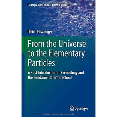 From the Universe to the Elementary Particles: A First Introduction to Cosmology and the Fundamental I, New Book (9783642243745)