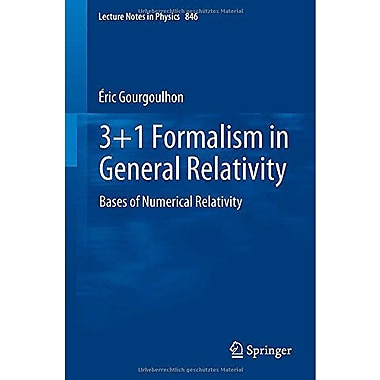 3+1 Formalism in General Relativity: Bases of Numerical Relativity (Lecture Notes in Physics, Vol. 846),UsedBook(9783642245244)