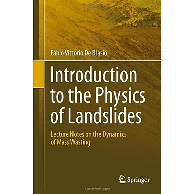 Introduction to the Physics of Landslides: Lecture notes on the dynamics of mass wasting, Used Book (9789400711211)