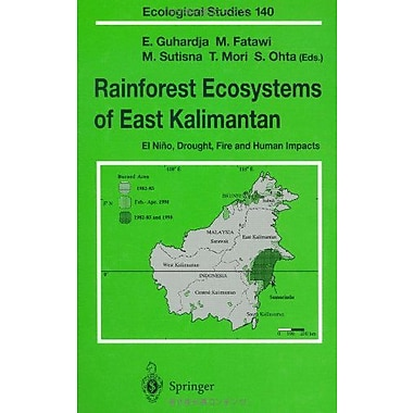 Rainforest Ecosystems of East Kalimantan: El Nino, Drought, Fire and Human Impacts (Ecological Studies) (9784431702726)