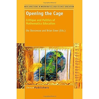 Opening the Cage: Critique and Politics of Mathematics Education (9789460918063)