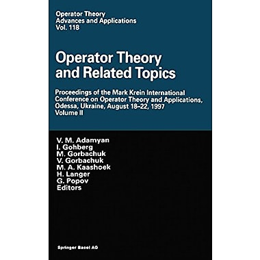Operator Theory and Related Topics: Proceedings of the Mark Krein International Conference on Operato (9783764362881)