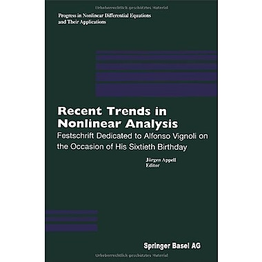 Recent Trends in Nonlinear Analysis: Festschrift Dedicated to Alfonso Vignoli on the Occasion of His (9783764362928)