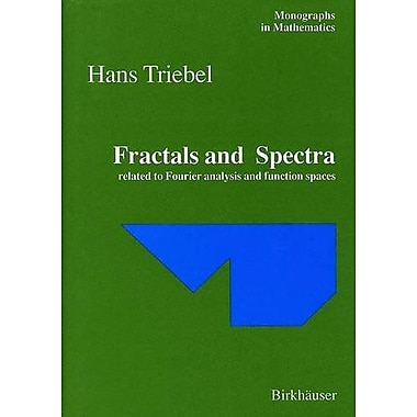 Fractals and Spectra: Related to Fourier Analysis and Function Spaces (Monographs in Mathematics) (9783764357764)
