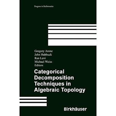 Categorical Decomposition Techniques in Algebraic Topology: International Conference in Algebraic Topo, New Book (9783764304003)