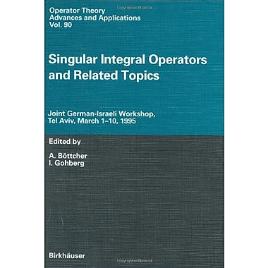 Singular Integral Operators and Related Topics: Joint German-Israeli Workshop, Tel Aviv, March 1-10, (9783764354664)