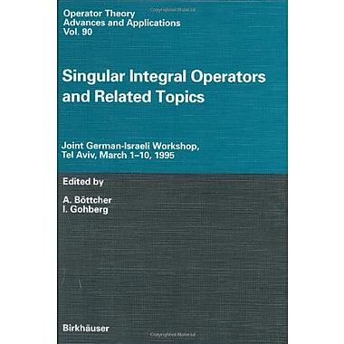 Singular Integral Operators and Related Topics: Joint German-Israeli Workshop, Tel Aviv, March 1-10, 1, New Book (9783764354664)
