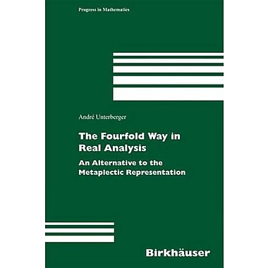 The Fourfold Way in Real Analysis: An Alternative to the Metaplectic Representation(Progress in Mathe, Used Book (9783764375447)