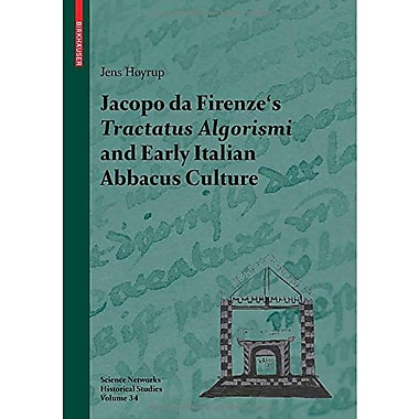 Jacopo da Firenze's Tractatus Algorismi and Early Italian Abbacus Culture(Science Networks. Historical, New Book (9783764383909)