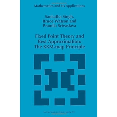 Fixed Point Theory and Best Approximation: The KKM-map Principle (Mathematics and Its Applications) (9789048149186)