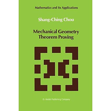 Mechanical Geometry Theorem Proving (Mathematics and Its Applications), New Book (9789027726506)