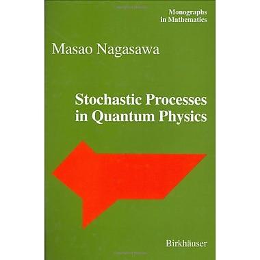 Stochastic Processes in Quantum Physics (Monographs in Mathematics) (9783764362089)