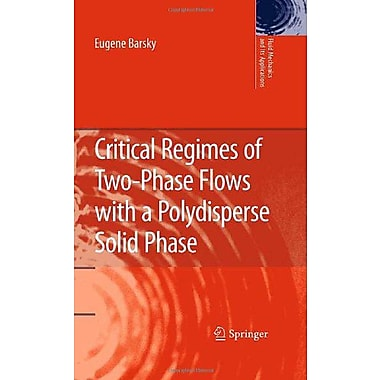 Critical Regimes of Two-Phase Flows with a Polydisperse Solid Phase (Fluid Mechanics and Its Applications), New (9789048188376)