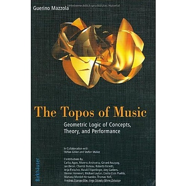The Topos of Music: Geometric Logic of Concepts, Theory, and Performance, Used Book (9783764357313)