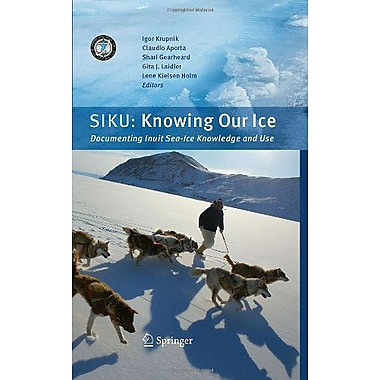 SIKU: Knowing Our Ice: Documenting Inuit Sea Ice Knowledge and Use, Used Book (9789048185863)
