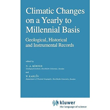 Climatic Changes on a Yearly to Millennial Basis: Geological, Historical and Instrumental Records (9789027717795)
