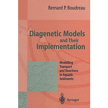 Diagenetic Models and Their Implementation: Modelling Transport and Reactions in Aquatic Sediments, New Book (9783642643996)