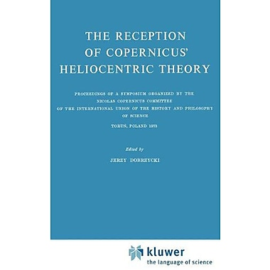 The Reception of Copernicus' Heliocentric Theory: Proceedings of a Symposium Organized by the Nicolas (9789027703118)