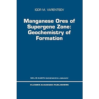 Manganese Ores of Supergene Zone: Geochemistry of Formation (Solid Earth Sciences Library), New Book (9789048146628)