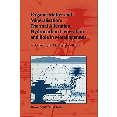 Organic Matter and Mineralisation: Thermal Alteration, Hydrocarbon Generation and Role in Metallogenesis,(9789048140190)