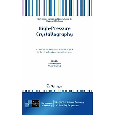 High-Pressure Crystallography: From Fundamental Phenomena to Technological Applications(NATO Science f, New Book (9789048192571)