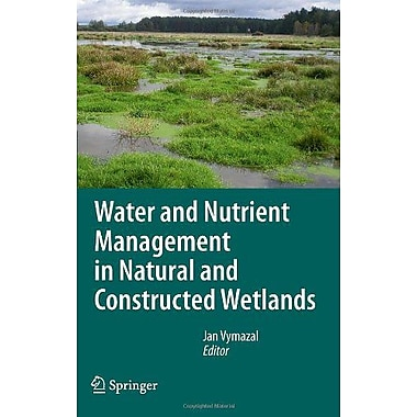 Water and Nutrient Management in Natural and Constructed Wetlands, New Book (9789048195848)