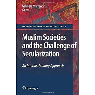 Muslim Societies and the Challenge of Secularization: An Interdisciplinary Approach(Muslims in Global (9789048133611)