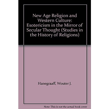 Age Religion and Western Culture: Esotericism in the Mirror of Secular Thought(Studies in the His (9789004106956)