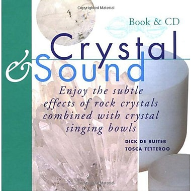 Crystal & Sound: Enjoy the Subtle Effects of Rock Crystals Combined with Crystal Singing Bowls [W (9789074597708)