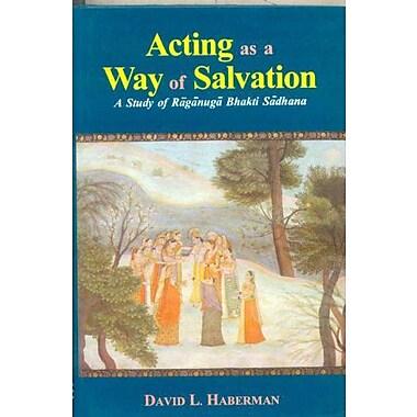 Acting as a Way of Salvation: A Study of Raganuga Bhakti Sadhana, Used Book (9788120817944)