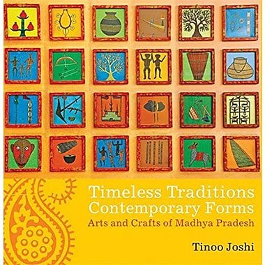Timeless Traditions; Contemporary Forms: Arts and Crafts of Madhya Pradesh, New Book (9788183281591)