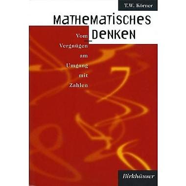 Mathematisches Denken: Vom Vergnugen am Umgang mit Zahlen (German Edition) (9783764358334)