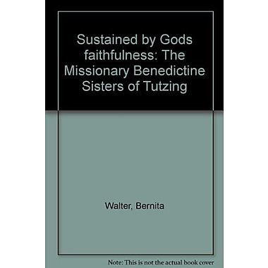 Sustained by God's faithfulness: The Missionary Benedictine Sisters of Tutzing, Used Book (9783880961975)