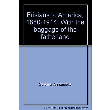 Frisians to America, 1880-1914: With the baggage of the fatherland, New Book (9789050280761)
