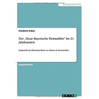 Der Neue Bayerische Heimatfilm Im 21. Jahrhundert (German Edition), Used Book (9783656101970)