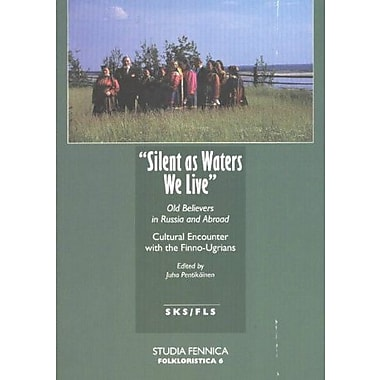 Silent as Waters We Live: Old Believers in Russia and Abroad: Cultural Encou (9789517460347)